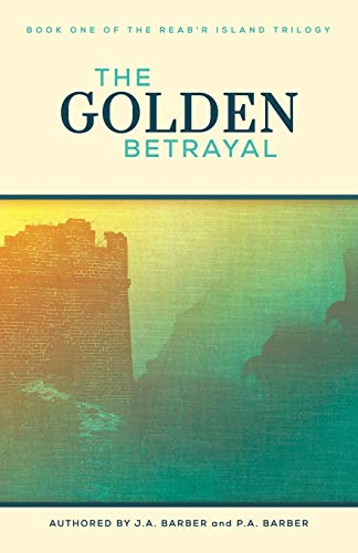 9781490844237: The Golden Betrayal: Book One of the Reab'r Island Trilogy