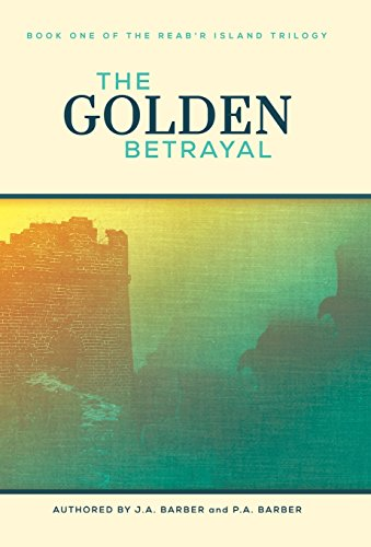 9781490844244: The Golden Betrayal: Book One of the Reab'r Island Trilogy