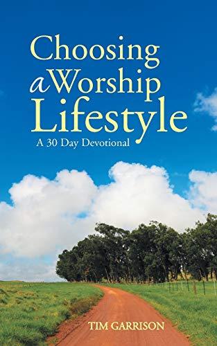 9781490844732: Choosing a Worship Lifestyle: A 30 Day Devotional