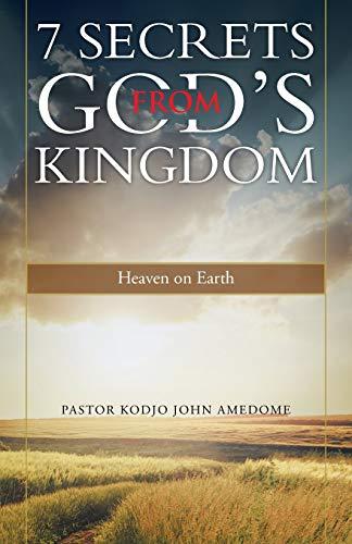 9781490844916: 7 Secrets from God's Kingdom: Heaven on Earth