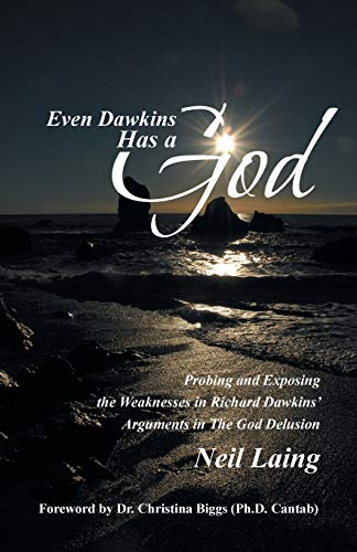 9781490847894: Even Dawkins Has a God: Probing and exposing the weaknesses in Richard Dawkins' arguments in The God Delusion