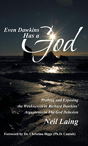 9781490847900: Even Dawkins Has a God: Probing and Exposing the Weaknesses in Richard Dawkins' Arguments in the God Delusion