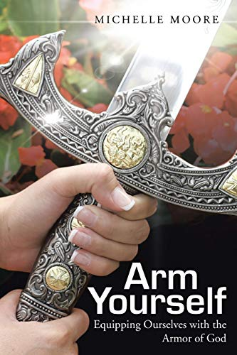 Arm Yourself: Equipping Ourselves with the Armor of God: Michelle Moore