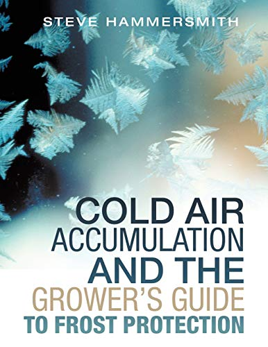 Cold Air Accumulation and the Grower's Guide to Frost Protection: Hammersmith, Steve