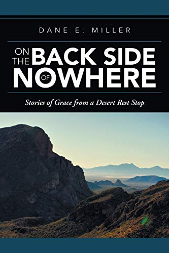 On the Back Side of Nowhere: Stories of Grace from a Desert Rest Stop: Miller, Dane E.