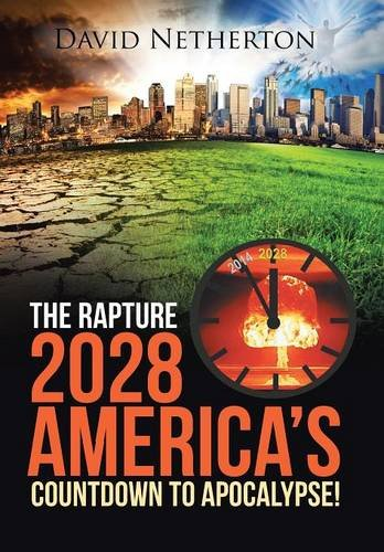9781490850443: The Rapture 2028: America's Countdown to Apocalypse!
