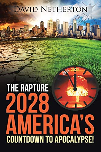 9781490850467: The Rapture 2028: America's Countdown to Apocalypse!