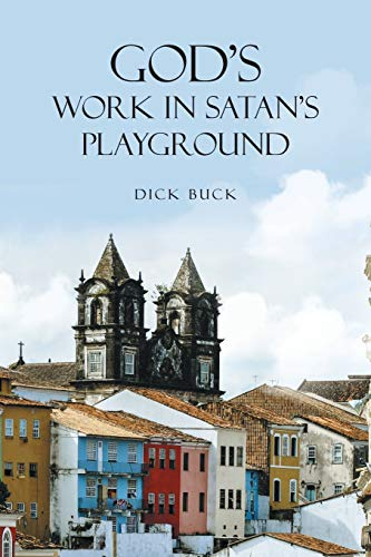God s Work in Satan s Playground: Dick Buck