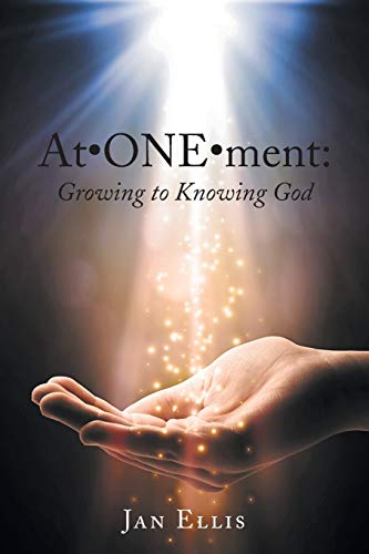 At ONE ment: Growing to Knowing God: Ellis, Jan