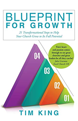 Blueprint for Growth: 21 TRANSFORMATIONAL STEPS TO HELP YOUR CHURCH GROW TO ITS FULL POTENTIAL: Tim...