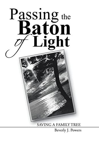 Passing the Baton of Light: Saving a Family Tree: Powers, Beverly J.