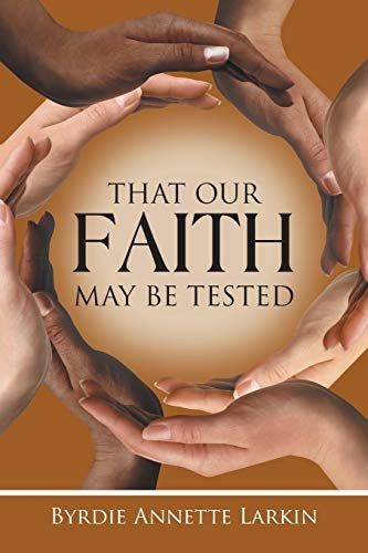 That Our Faith May Be Tested: Byrdie Annette Larkin