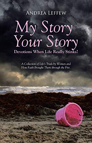 9781490857046: My Story, Your Story-Devotions When Life Really Stinks!: A Collection of Life's Trials by Women and How Faith Brought Them through the Fire.