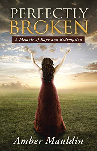 9781490860046: Perfectly Broken: A Memoir of Rape and Redemption