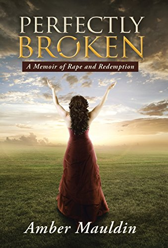 9781490860053: Perfectly Broken: A Memoir of Rape and Redemption
