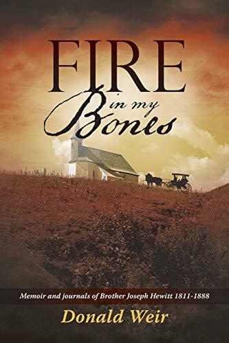 Fire in My Bones: Memoir and journals of Brother Joseph Hewitt 1811-1888: Weir, Donald