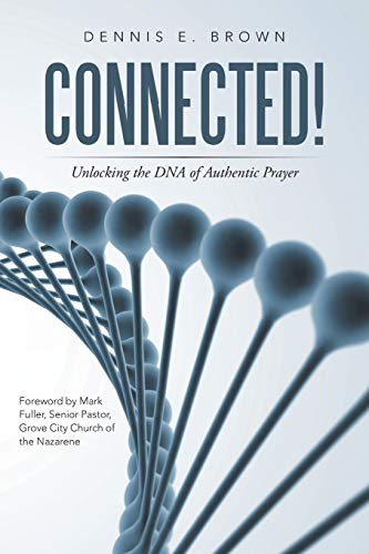 Connected!: Unlocking the DNA of Authentic Prayer: Dennis E Brown