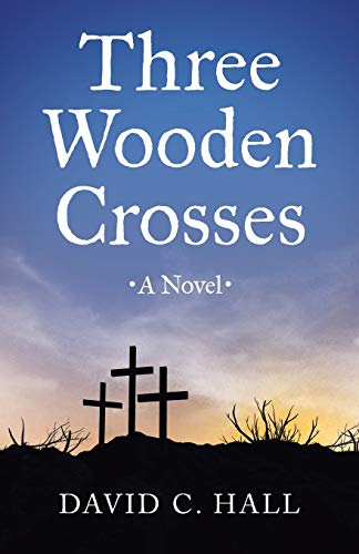 Three Wooden Crosses: Hall, David C.