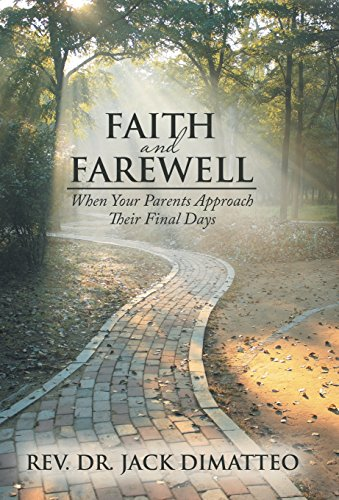 Faith and Farewell: When Your Parents Approach Their Final Days: DiMatteo, Rev. Dr. Jack