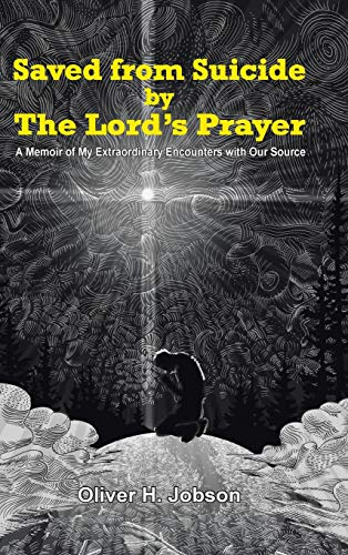 9781490864655: Saved from Suicide by the Lord's Prayer: A Memoir of My Extraordinary Encounters with Our Source