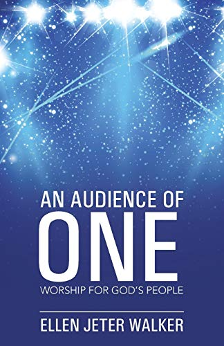 An Audience of One: Worship for God's People: Walker, Ellen Jeter