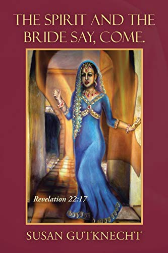 9781490865881: The Spirit and the Bride Say, Come.: Revelation 22:17