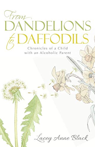 9781490865911: From Dandelions to Daffodils: Chronicles of a Child with an Alcoholic Parent
