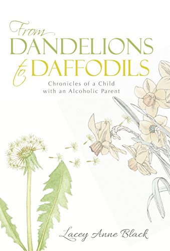 9781490865928: From Dandelions to Daffodils: Chronicles of a Child with an Alcoholic Parent