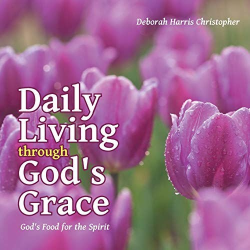 Daily Living through God's Grace: God's Food for the Spirit: Deborah Harris Christopher