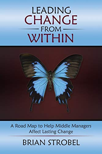 9781490867823: Leading Change From Within: A Road Map to Help Middle Managers Affect Lasting Change