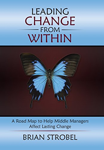 9781490867830: Leading Change From Within: A Road Map to Help Middle Managers Affect Lasting Change