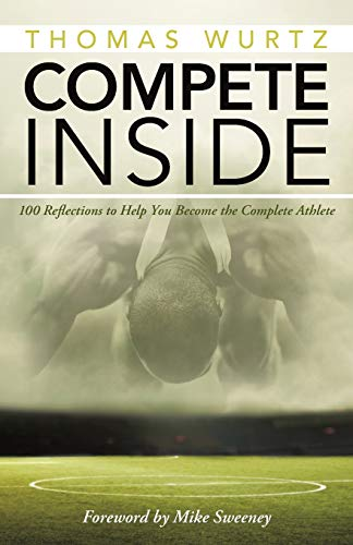 9781490868394: Compete Inside: 100 Reflections to Help You Become the Complete Athlete