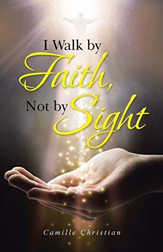 9781490869544: I Walk by Faith, Not by Sight