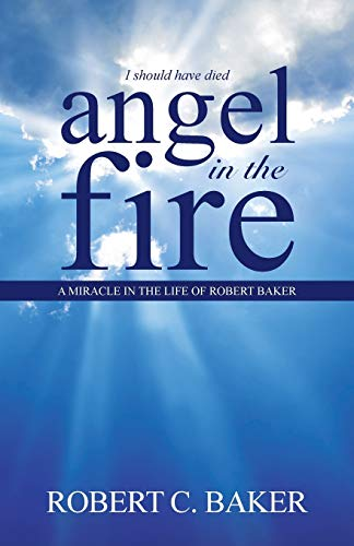 9781490869681: Angel in the Fire: A Miracle in The Life of Robert Baker