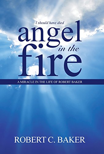 9781490869704: Angel in the Fire: A Miracle in The Life of Robert Baker