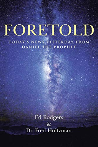 Foretold: Today's News Yesterday from Daniel the Prophet: Rodgers, Ed