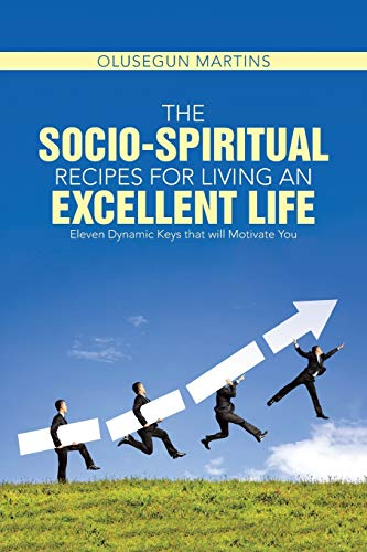 9781490870984: The Socio-Spiritual Recipes for Living An Excellent Life: Eleven Dynamic Keys that will Motivate You