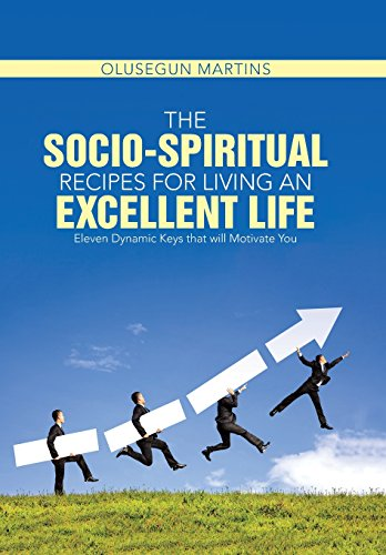 9781490871004: The Socio-Spiritual Recipes for Living An Excellent Life: Eleven Dynamic Keys that will Motivate You