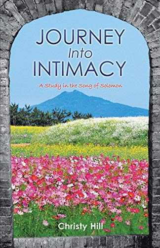 Journey into Intimacy: A Study in the Song of Solomon: Hill, Christy