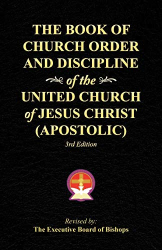 The Book of Church Order and Discipline of the United Church Of Jesus Christ (Apostolic): 3rd ...