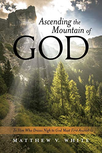 9781490873398: Ascending the Mountain of God: To Him Who Draws Nigh to God Must First Ascend