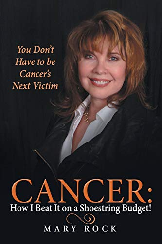 9781490873718: Cancer: How I Beat It on a Shoestring Budget!: You Don't Have to be Cancer's Next Victim