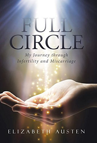 9781490874265: Full Circle: My Journey through Infertility and Miscarriage