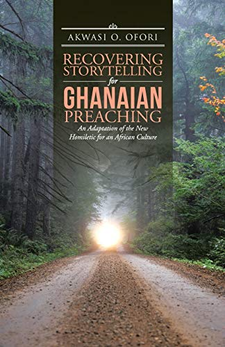 9781490874920: Recovering Storytelling for Ghanaian Preaching: An Adaptation of the New Homiletic for an African Culture