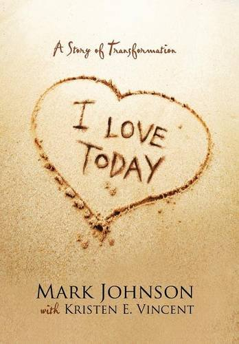 9781490875729: I Love Today: A Story of Transformation