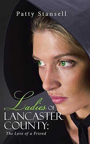 9781490876412: Ladies of Lancaster County: The Love of a Friend