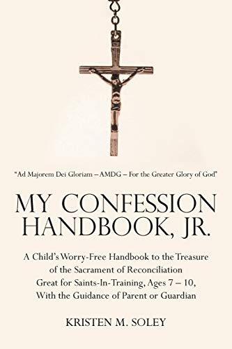 9781490876641: My Confession Handbook, Jr.: A Child's Worry-Free Handbook to the Treasure of the Sacrament of Reconciliation Great for Saints-In-Training, Ages 7 – 10, With the Guidance of Parent or Guardian