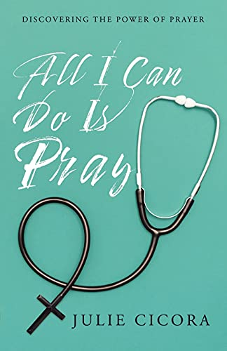 9781490877129: All I Can Do Is Pray: Discovering the Power of Prayer