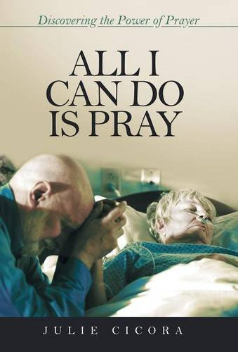 9781490877143: All I Can Do Is Pray: Discovering the Power of Prayer
