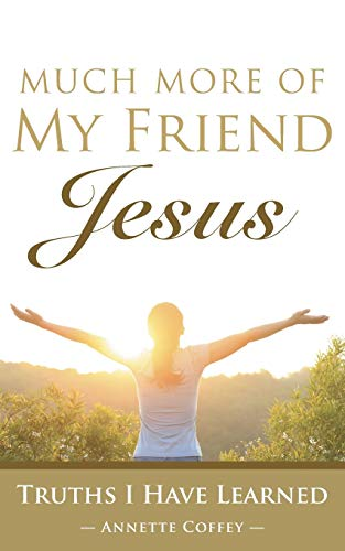 9781490877754: Much More of My Friend Jesus: Truths I Have Learned